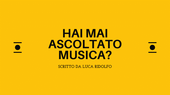 hai mai ascoltato musica?