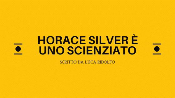 horace silver scienziato